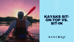 kayaks Sit-On-Top vs. Sit-In